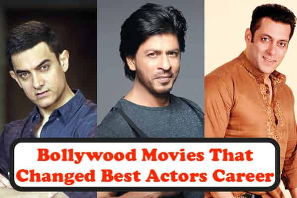 Bollywood Movies That Changed Best Actors Career