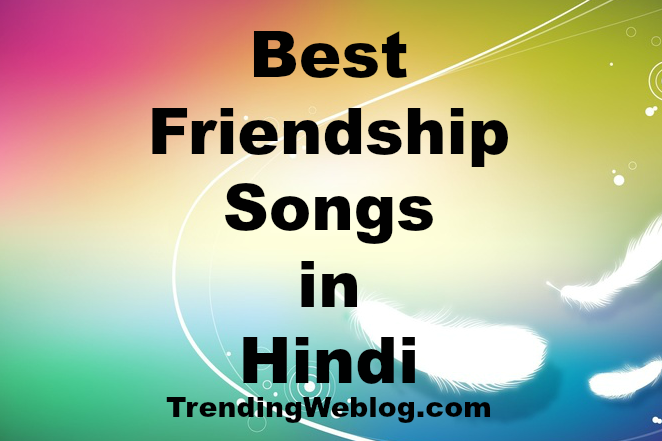 Best Friendship Songs Hindi All Time Collection From Beginning Till Date The bond of friendship is always to be cherished and if you have got. trendingweblog