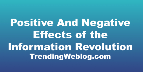 Positive And Negative Effects of the Information Revolution