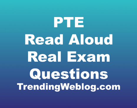 PTE Read Aloud Real Exam Questions