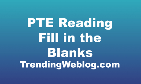 PTE Reading Fill in the Blanks