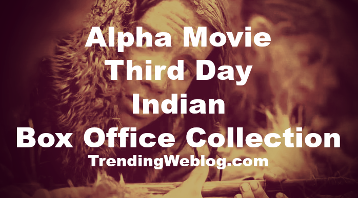 Alpha Movie Third Day Box Office Collection