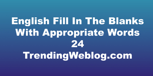 English Fill In The Blanks With Appropriate Words