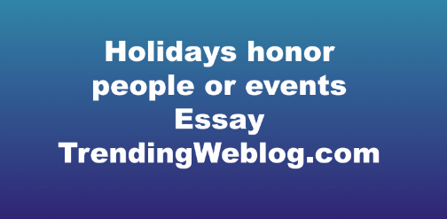 Holidays honor people or events
