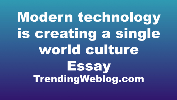 Modern technology is creating a single world culture
