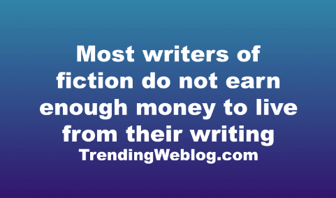 Most writers of fiction do not earn enough money to live from their writing