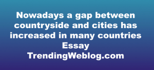 Nowadays a gap between countryside and cities has increased in many countries