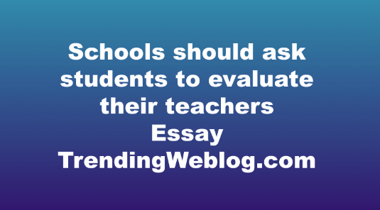 Schools should ask students to evaluate their teachers