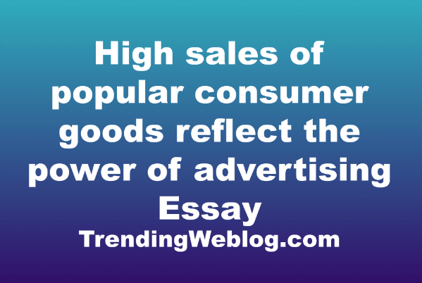 High sales of popular consumer goods reflect the power of advertising