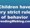 children have very strict rules of behavior