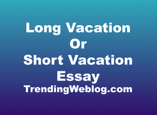 Long Vacation Or Short Vacation Essay