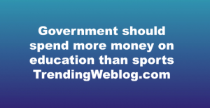 government should spend more money on education than sports