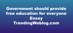 Government should provide free education for everyone essay