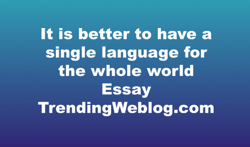 It is better to have a single language for the whole world