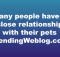 Many people have a close relationship with their pets