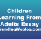Children learn best by observing the behavior of adults and copying it