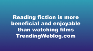 Reading fiction is more beneficial and enjoyable than watching films