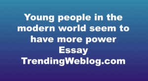 Young people in the modern world seem to have more power IELTS