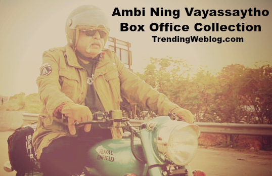 Ambi Ning Vayassaytho Box Office Collection