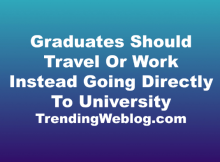 Graduates Should Travel Or Work Instead Going Directly To University