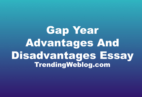 PTE Essay With Solution - Gap Year Advantages And Disadvantages Essay