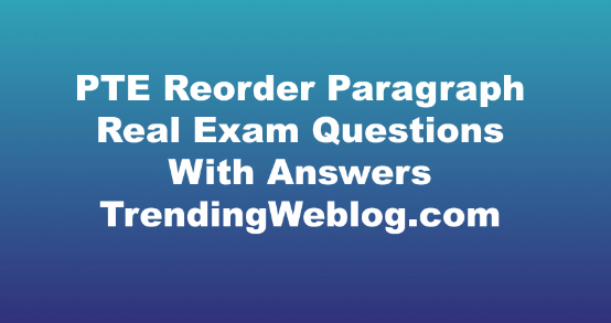 PTE Reorder Paragraph Real Exam Questions