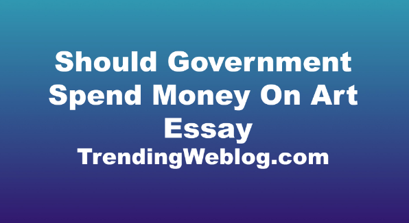 Should Government Spend Money On Art IELTS Essay