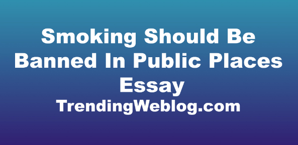 Smoking Should Be Banned In Public Places IELTS Essay