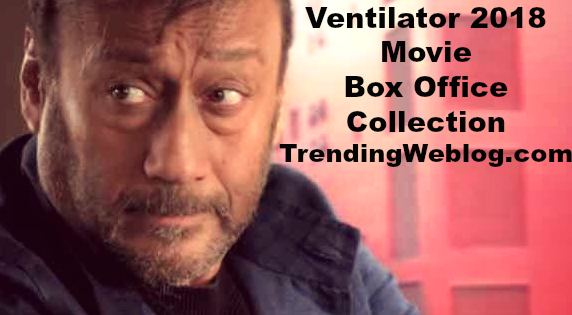 Ventilator 2018 Movie Box Office Collection