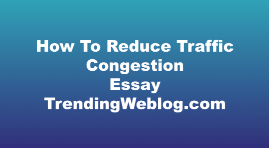 how to reduce traffic congestion essay
