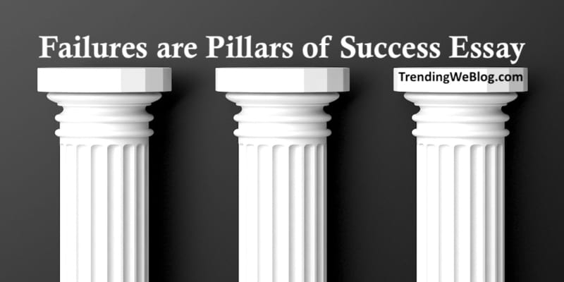 Failures are Pillars of Success Essay