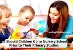 should children go to nursery school prior to their primary studies