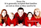 It is generally accepted that families are not as close as they used to be
