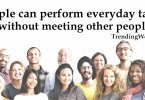 people can perform everyday tasks without meeting other people