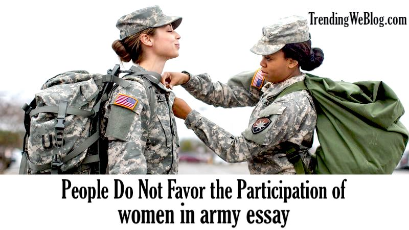 People do not favor the participation of women in army essay